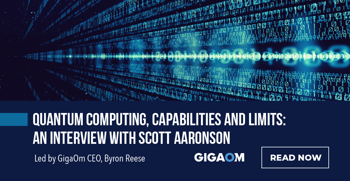 GigaOm Q&A - Quantum Computing, Capabilities and Limits: An Interview with Scott Aaronson
