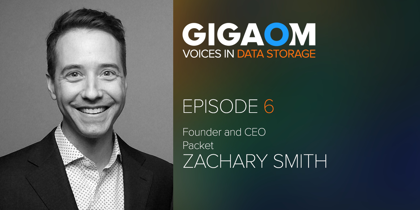 GigaOm Voices in Data Storage Podcast – Episode 6: A Conversation with Zachary Smith of Packet